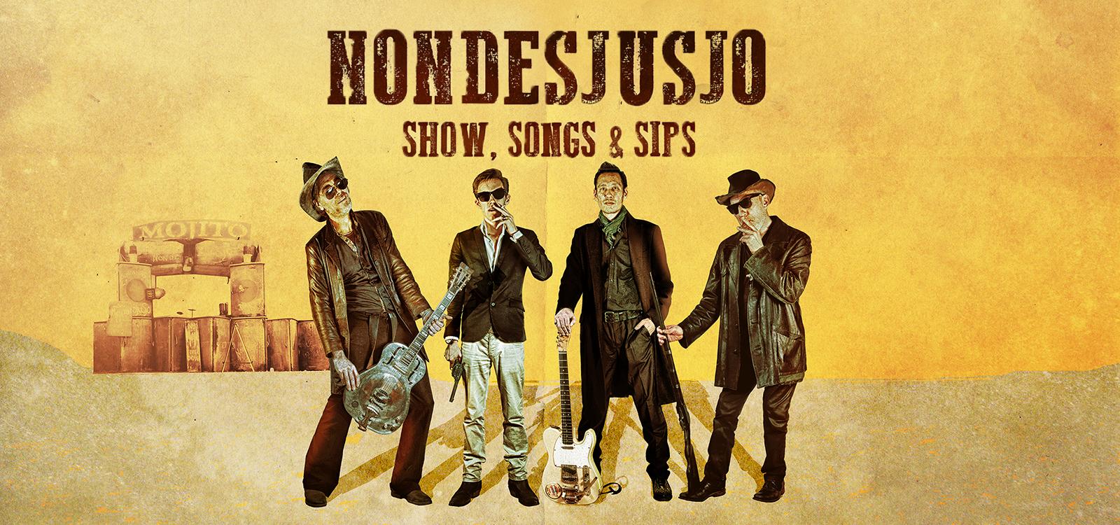 NONDESJUSJO – SHOW, SONGS & SIPS
